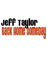 Jeff Taylor:  Back Home Someday